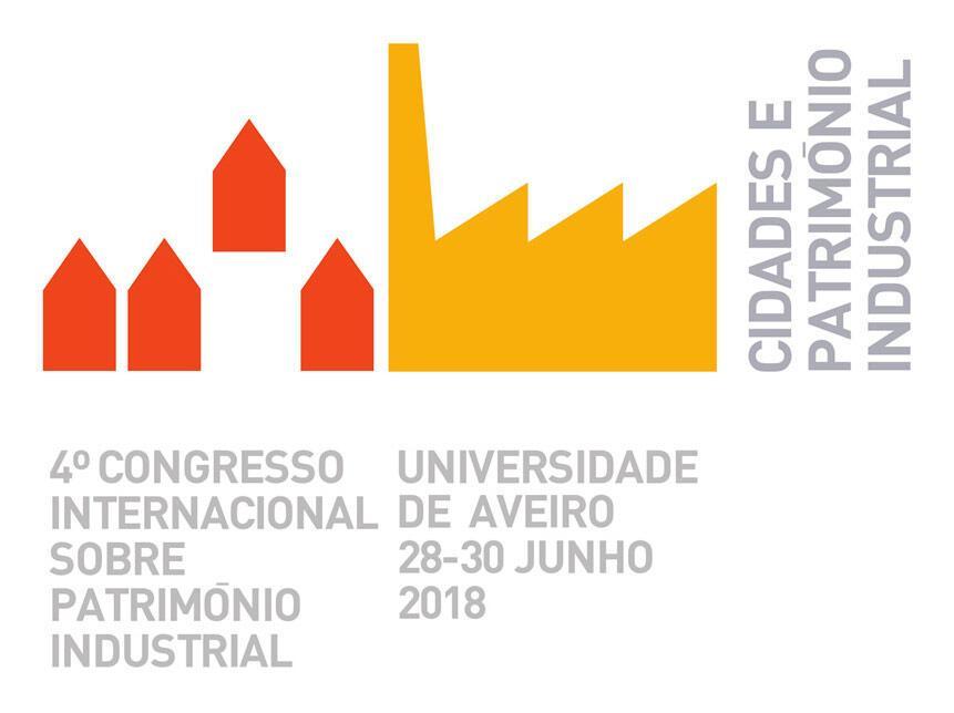 IV Congreso Internacional sobre Patrimonio Industrial, Ciudades y Patrimonio Industrial,  Universidad de Aveiro (Portugal) 28 / 30 Junio 2018