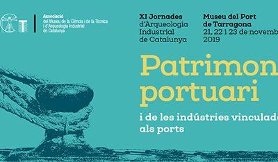 XI Jornadas de Arqueología Industrial de Cataluña «Patrimonio portuario y de las Industrias vinculadas a los puertos»