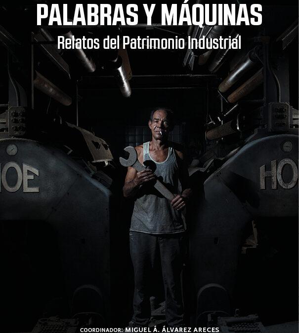 PALABRAS Y MÁQUINAS, LIBRO DE RELATOS DEL PATRIMONIO INDUSTRIAL, TEXTOS Y FOTOS DEL CERTAMEN Y CONCURSO INCUNA 2020
